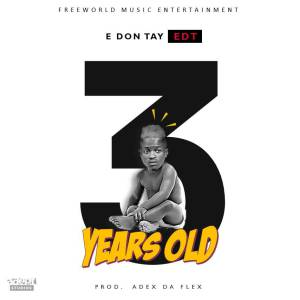 Edt – 3 Years Old @edt_edontay