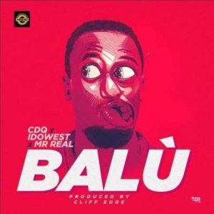 CDQ X Idowest X Mr. Real – Balu