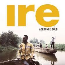 Adekunle Gold – Ire