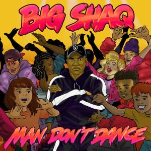 Big Shaq – Man Don't Dance