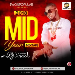 Iwonpopular 2018 Mid Year Mixtape Hosted by Dj Smark