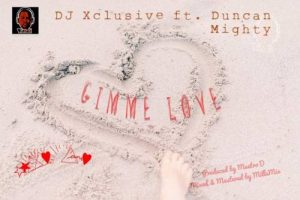 """DJ Xclusive – """"Gimme Love"""" ft. Duncan Mighty"""
