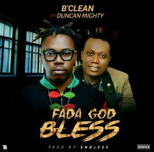 B'Clean Ft Duncan Mighty - Fada God Bless