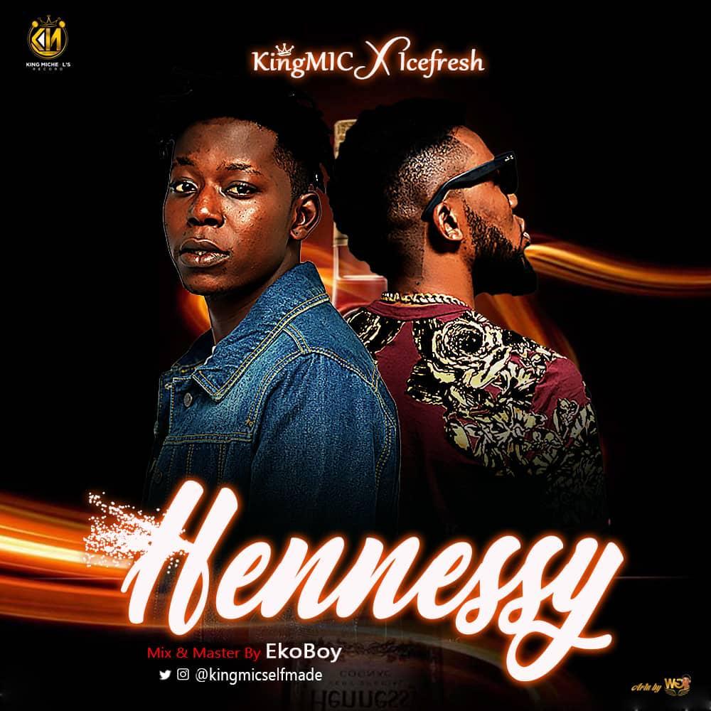KingMic Ft IceFresh - Hennessy
