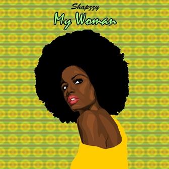 Shapzzy – My Woman